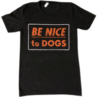 Be Nice to Dogs Shirt