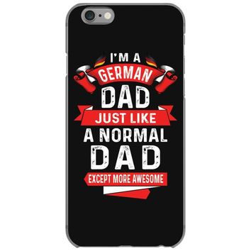 I'm a German Dad Just Like a Normal Dad Except More Awesome iPhone 6/6s Case