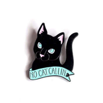 No Cat Callin' Enamel Pin