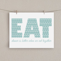 Kitchen Art Print - Dinner is Better When We Eat Together - Teal Blue, 8x10