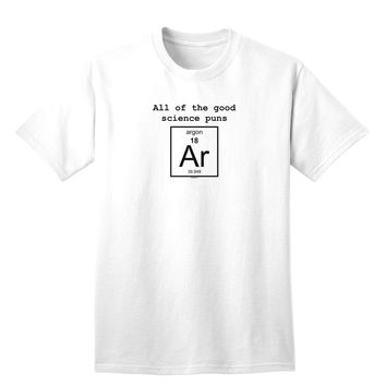 All of the Good Science Puns Argon Adult T-Shirt
