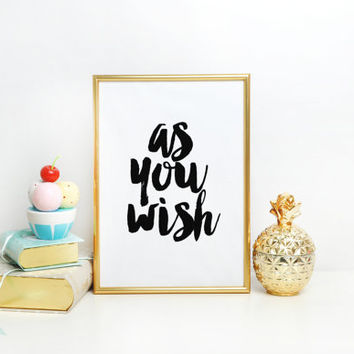 Inspirational Quote,Motivational Print,Room Decor,Home Decor,Wall Art,PRINTABLE Art,As You Wish Sign,The Princess Bride,Watercolor Print