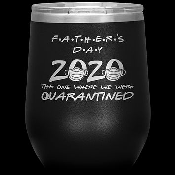 Quarantine Father's Day Wine Tumbler Funny Gift for Dad The One Where We Were Quarantined Insulated Stemless Travel Wine Glass