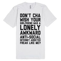 Don't Cha Wish Your Girlfriend Was A Lonely, Awkward, Anti-Social, ...