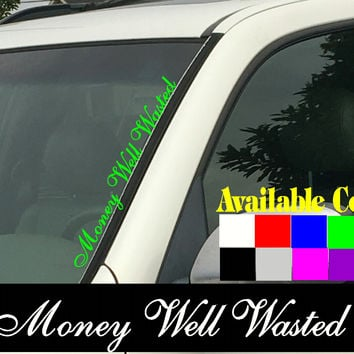 "Money Well Wasted Vertical Windshield  Die Cut Vinyl Decal Sticker 4"" x 22"""