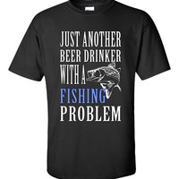 Just Another Beer Drinker With A Fishing Problem - Unisex Tshirt