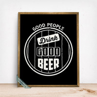 Good People Drink Good Beer Print, Typography Print, Beer Decor, Wall Art, Kitchen Decor, Dorm Decor, Beer Lover, Mothers Day Gift