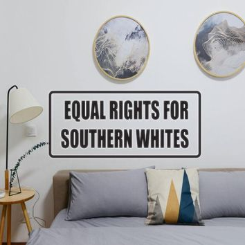 Equal Rights For Southern Whites Vinyl Wall Decal - Removable