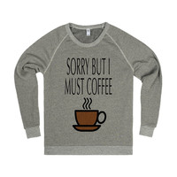 Sorry But I Must Coffee