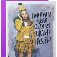 Another Year Older? Ugh! As If! Clueless Card