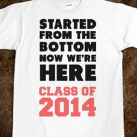 Started From the Bottom Now We're Here (Class of 2014) - Also available for 2013 & 2015! tag me for any requests!
