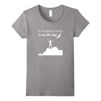 Rock Climbing A Woman's Place Is On The Top t shirt