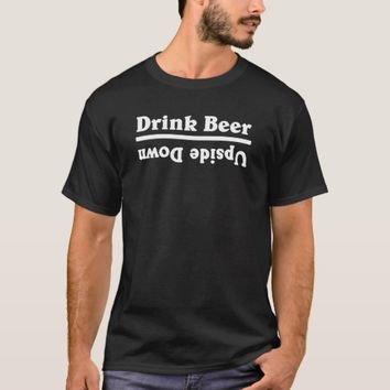 Drink Beer Upside Down - White T-Shirt