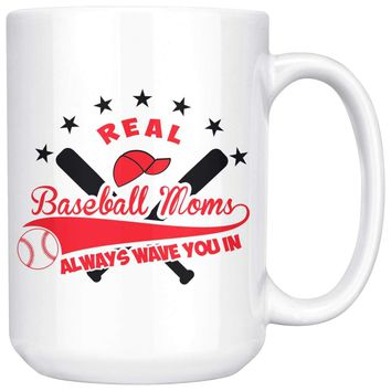 Real Baseball Moms Always Wave You In 15oz White Coffee Mugs