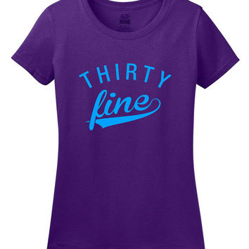 Thirty Fine T-shirt - 39th Birthday T-shirt - Dirty Thirty Birthday Gift for ladies - Birthday Shirt - 35th Birthday shirt for Women S-110