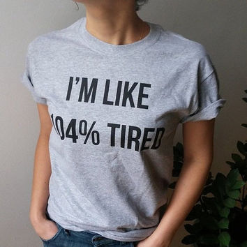 I'm like 104% tired T-Shirt Unisex For Women  tshirts saying womens girls trendy tee cute top gift ideas teen clothes sleeping so tired