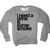 I Need a Drink & Some Smoke Unisex Sweatshirt | Weed T-shirt | Marijuana Tshirt | Drinking Shirt | Legalize It Shirt | Smoke Alcohol Party