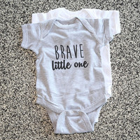 Toddler Gift - Baby Onesuit Funny -  Brave Little One