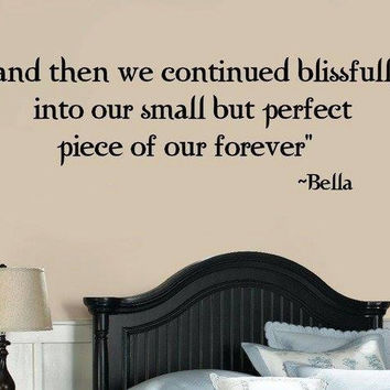 While phrases decal! And then we continued blissfully into our small but perfect piece of our forever/Bella