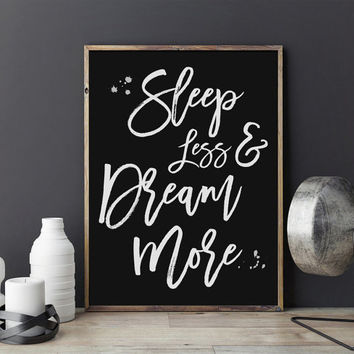 Sleep Less & Dream More, Funny Poster, Inspirational Quote, Typography Print, Bedroom Print, Office Decor, Office Print, Bedroom Wall Art