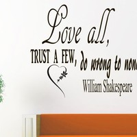 Wall Vinyl Decal Quote Sticker Home Decor Art Mural Love all, trust a few, do wrong to none William Shakespeare Z40