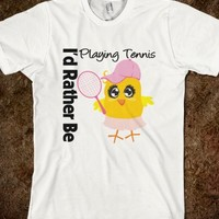 I Would Rather Be Playing Tennis Chick Shirts