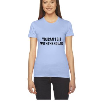 You can't sit with the squad - Women's Tee