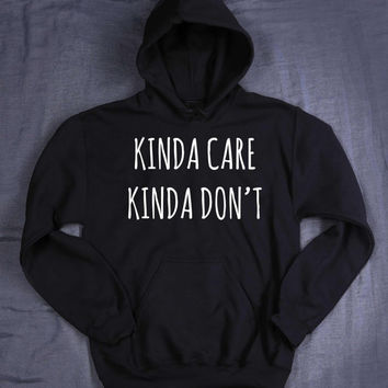 Funny Tumblr Hoodie Kinda Care Kinda Don't Slogan Sarcastic Sarcasm Tumblr Sweatshirt Jumper