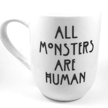 All Monsters Are Human Heat Transfer Vinyl Coffee Mug Handmade AHS Cup