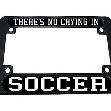 There's No Crying In Soccer Motorcycle License Plate Frame