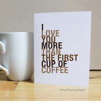 I Love You More Than The First Cup of Coffee greeting card
