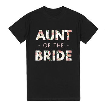 Floral Aunt of the Bride (Wedding Party Group Shirts)