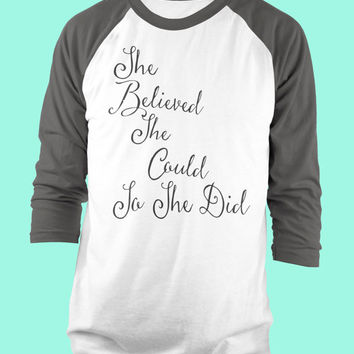 She Believed She Could So She Did 3/4 Sleeve American Apparel Raglan.  Great Graduation Gift! Excellent for Sisters or Daughters!