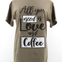 All You Need Love and Coffee Unisex T-shirts