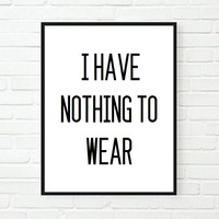 I have nothing to wear funny saying tumblr quote typographic print quote print digital poster print tumblr room decor framed quotes