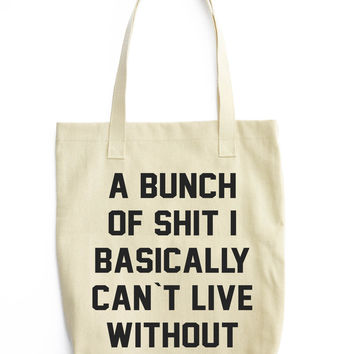 a bunch of shit i basically can`t live without tote bag
