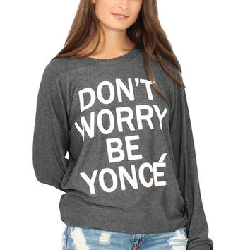 Brooklyn Karma Don't Worry Be Yonce Sweatshirt