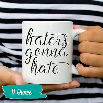 Funny Coffee Mug Haters Gonna Hate Humor Mug Silly Tea Cup Funny Sayings and Quotes 11 and 15 oz. Gift Mom or Dad