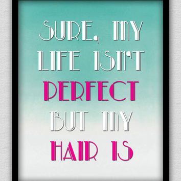 8 x 10 Wall Decor Print, Modern Home Decor, Hair Stylist Print, Ombre Background-Sure, My Life Isn't Perfect But My Hair Is
