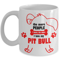 The More People I Meet, The More I Love My Pit Bull