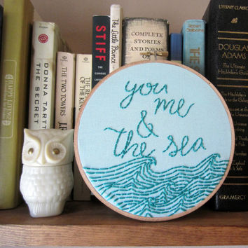 You Me And the Sea quote hand embroidery hoop, 6 inch hoop, summer quote, ocean, nautical, waves
