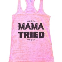 Mama Tried Burnout Tank Top By Funny Threadz
