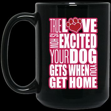 True Love Is How Excited Your Dog Gets When You Get Home Pink-White BM15OZ 15 oz. Black Mug