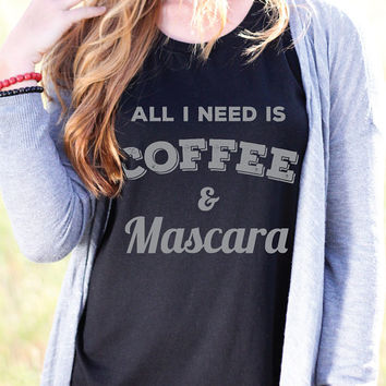 All I Need Is Coffee And Mascara - Coffee Shirt - Women's Tank - Yoga Top - Yoga Clothes - Funny Tank - Mascara Tank - Caffeine And Mascara