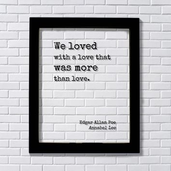 Edgar Allan Poe - Floating Quote - We loved with a love that was more than love - Annabel Lee - Romantic Gift Anniversary Frame