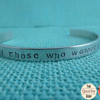 Not all those who wander are lost - Lord of the Rings Inspired Hand Stamped Cuff