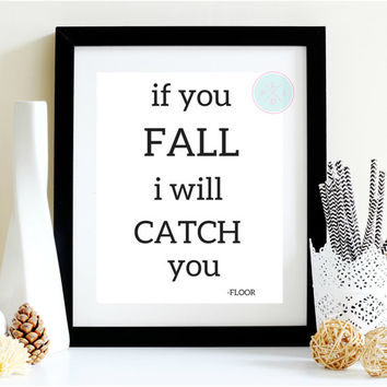 "PRINTABLE Art "" If You Fall I Will Catch You"".   Typography Poster.  Typography.  Dorm Decor.  Funny Art Print. Home Decor Apartment Decor"