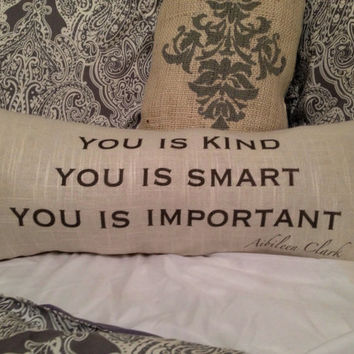"The Help ""You is Kind, You is Smart, You is Important"" Pillow"