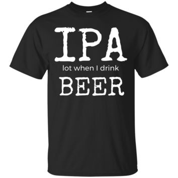 IPA Beer and Alcohol Drinkers Hilarious Clothing
