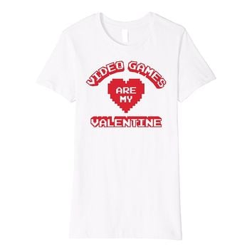 Valentine's Day Video Games Are My Valentine Premium T-Shirt